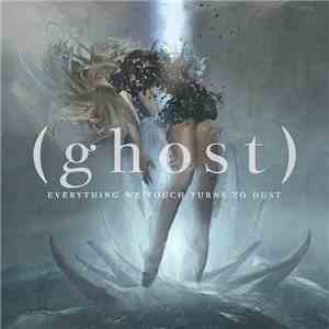 (ghost) - Everything We Touch Turns To Dust download mp3 flac