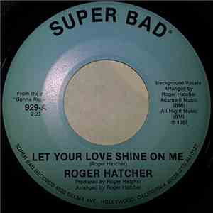 Roger Hatcher - Let Your Love Shine On Me / I Want Your Love download free
