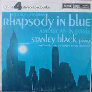 Stanley Black , Piano And Conducting The London Festival Orchestra / George Gershwin - Rhapsody In Blue / American In Paris download mp3 flac
