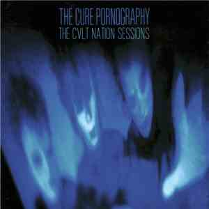 Various - The Cure Pornography: The CVLT Nation Sessions download mp3 flac